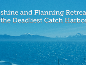 Sunshine and Planning Retreats in the Deadliest Catch Harbor